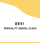DEVI SPECIALITY DENTAL CLINIC