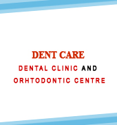 DENT CARE DENTAL CLINIC & ORHTODONTIC CENTRE