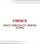 CHOICE MULTI SPECIALITY DENTAL CLINIC