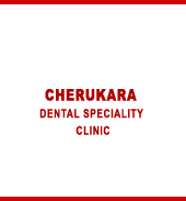 CHERUKARA DENTAL SPECIALITY CLINIC