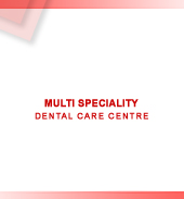 MULTI SPECIALITY DENTAL CARE CENTRE