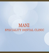 MANI SPECIALITY DENTAL CLINIC